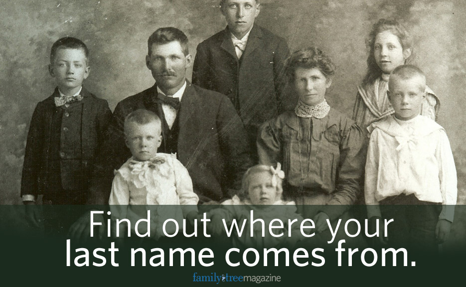 Find out where your last name comes from on FamilyTreeMagazine.com | America's #1 Genealogy Magazine