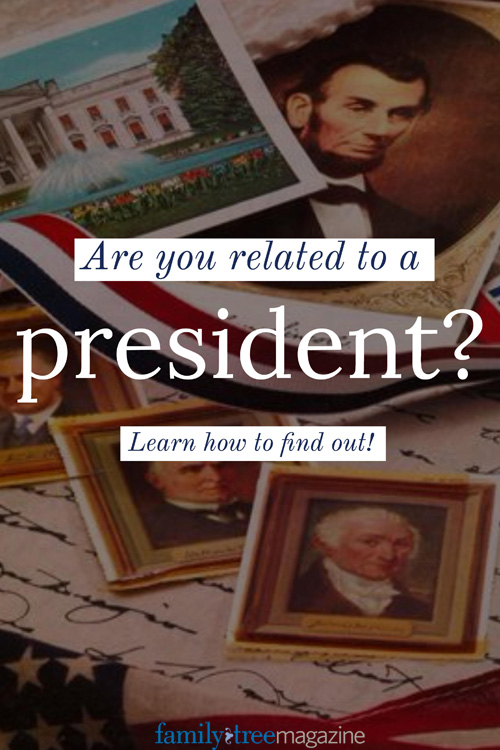 Find out if you're related to a president on FamilyTreeMagazine.com!