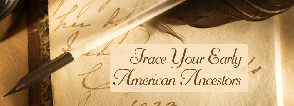 Trace Your Early American Ancestors