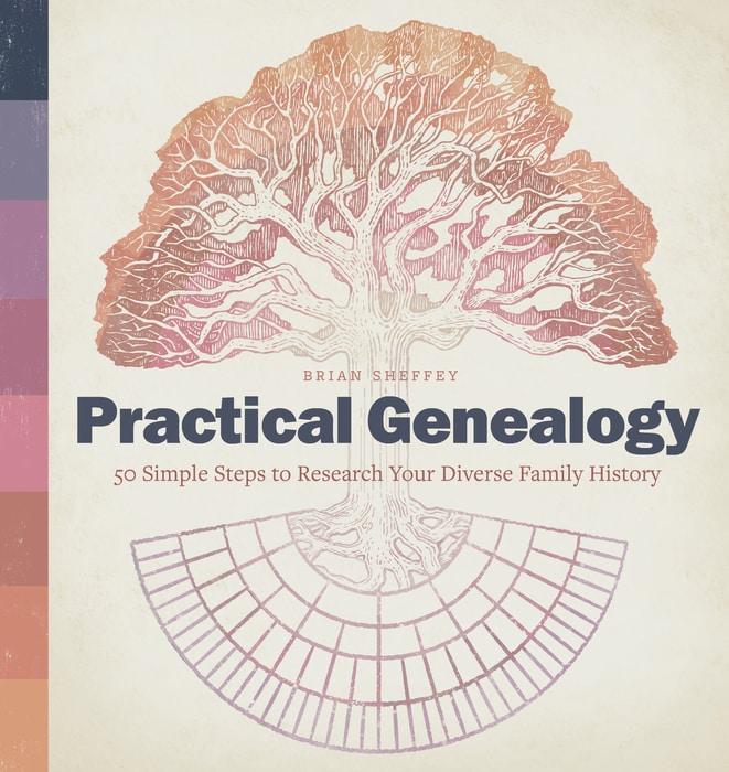 Practical Genealogy by Brian Sheffey