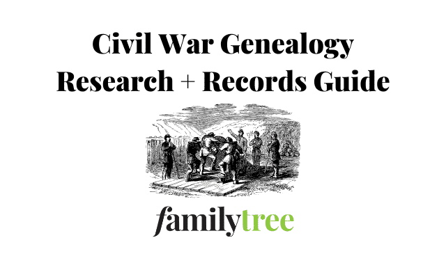 Civil war genealogy research and records guide from Family Tree Magazine