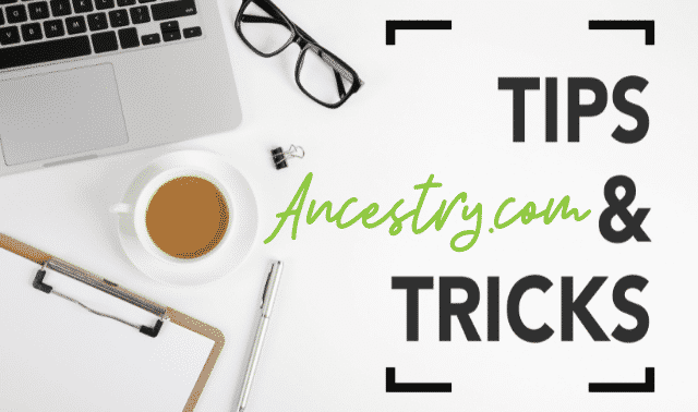 Computer surrounded by glasses, cup of coffee, clipboard and pen and Ancestry.com Tips & Tricks