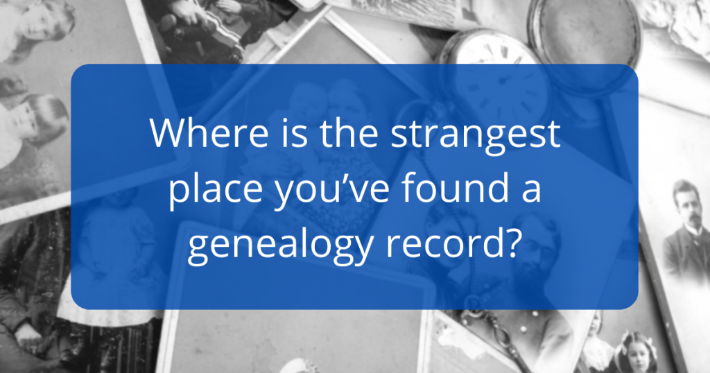 What is the strangest place you've found a genealogy record?