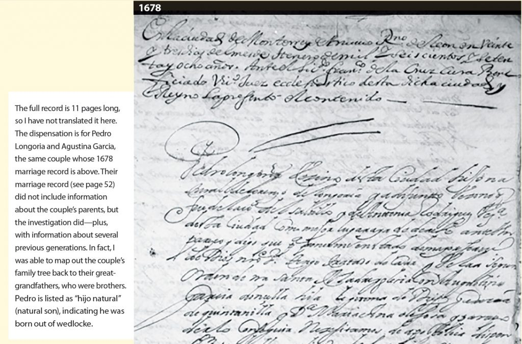 """Marriage investigation record, with note in margin that reads: """"The full record is 11 pages long, so I have not translated it here. The dispensation is for Pedro Longoria and Agustina Garcia, the same couple whose 1678 marriage record is above. Their marriage record (see page 52) did not include information about the couple's parents, but the investigation did—plus, with information about several previous generations. In fact, I was able to map out the couple's family tree back to their great-grandfathers, who were brothers. Pedro is listed as """"hijo natural"""" (natural son), indicating he was born out of wedlocke."""""""